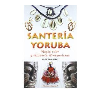 Santaría yoruba : magía, culto y sabiduría afroamericana
